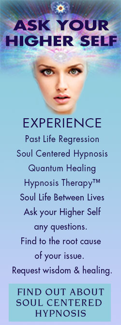 EXPERIENCE, Past Life Regression, Soul Centered Hypnosis, Quantum Healing Hypnosis Therapy™ Soul Life Between Lives, In partnership with  your Higher Self, we get to the root cause  of your issue.  Your H.S. answers  your questions  & bestows healing. http://soulcenteredhypnosis.com