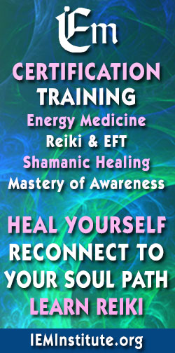 LEARN REIKI. HEAL YOURSELF. RECONNECT TO YOUR SOUL PATH. Certification Training in Energy Medicine  Reiki & EFT  Shamanic Healing Mastery  of Awareness IEMInstitute.org